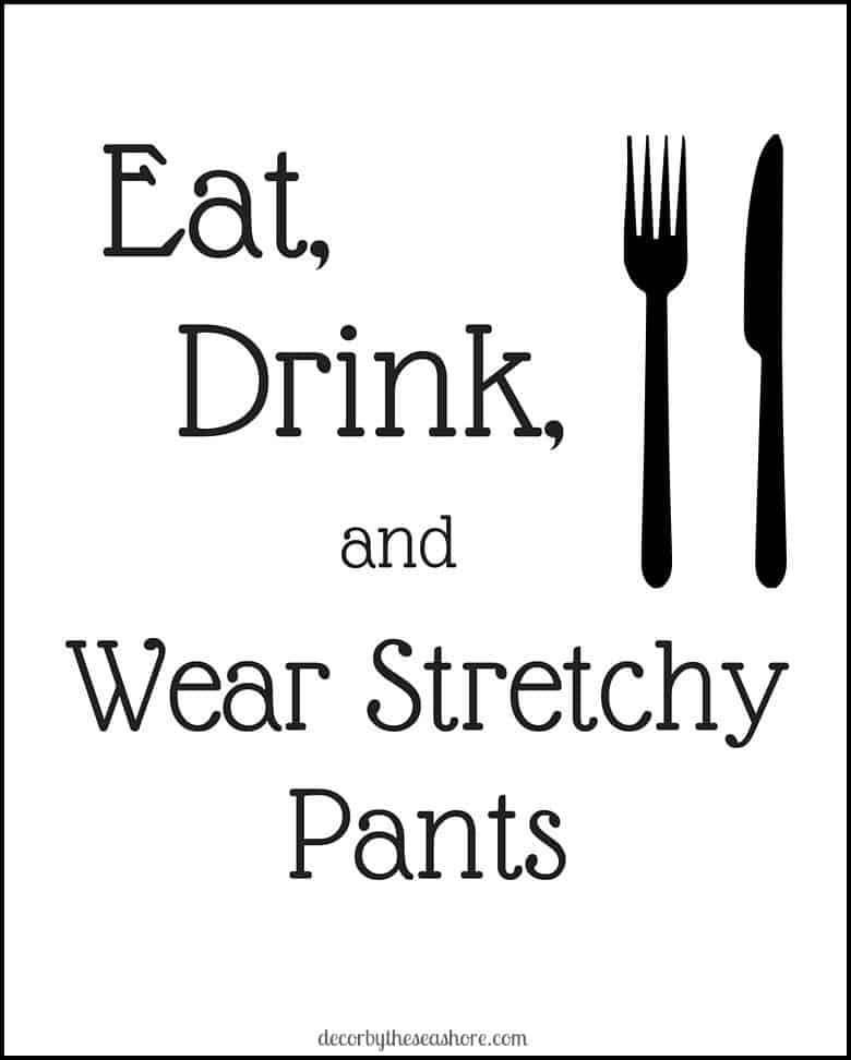 """Eat, drink, and wear stretchy pants"" FREE Thanksgiving printable- Funny and true! A free and easy way to decorate your home for Thanksgiving. 