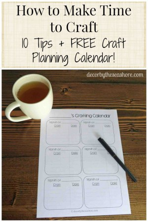 It's so important to make time for your hobbies! Check out these 10 helpful tips for making time to craft and download the FREE craft planning calendar! | decorbytheseashore.com