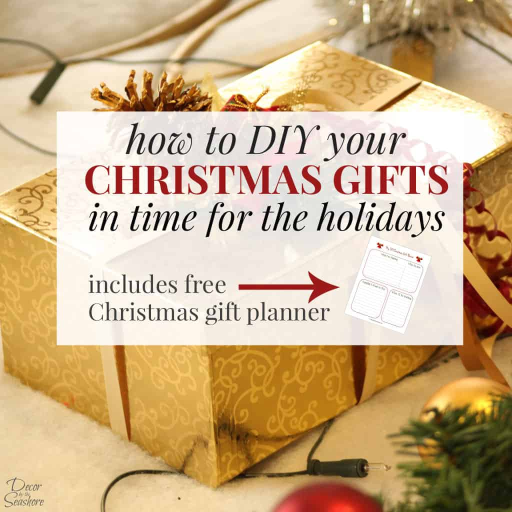 Don't let the thought of not having enough time stop you from creating special DIY Christmas gifts! Follow these helpful steps and download the FREE planning printable to ensure your DIY Christmas gifts are finished in time! | decorbytheseashore.com