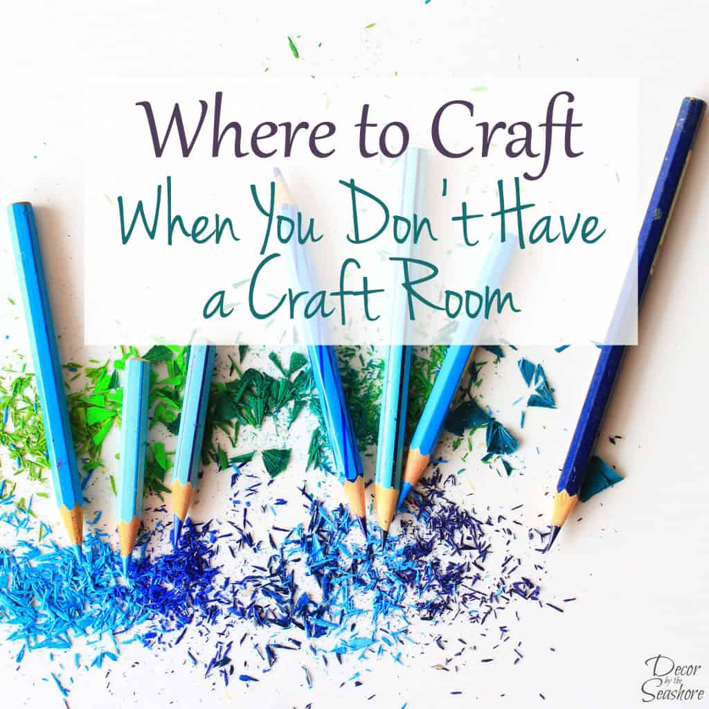 You definitely don't need a craft room to DIY and get creative! These helpful tips will show you where to craft even if you don't have your own dedicated craft room! | decorbytheseashore.com