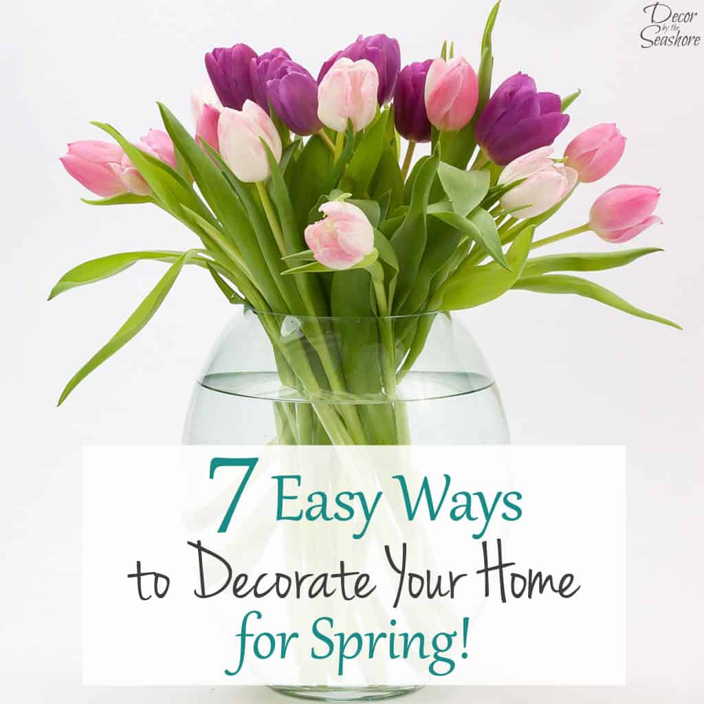 7 Easy Ways to Decorate Your Home for Spring