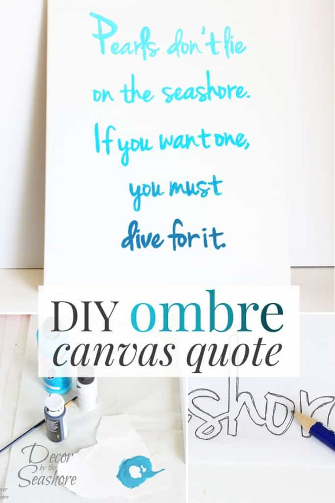 I just love this quote, and the ombre effect turned out amazing! Such an easy and detailed tutorial for making your own DIY ombre canvas quote! | decorbytheseashore.com