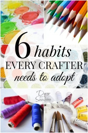 I love to DIY and create, but I don't always finish my projects. I've never even thought about changing my crafting habits! Numbers 2 & 4 are total game changers! If I can get into these healthy habits, I know my crafting game will be on fire! | decorbytheseashore.com