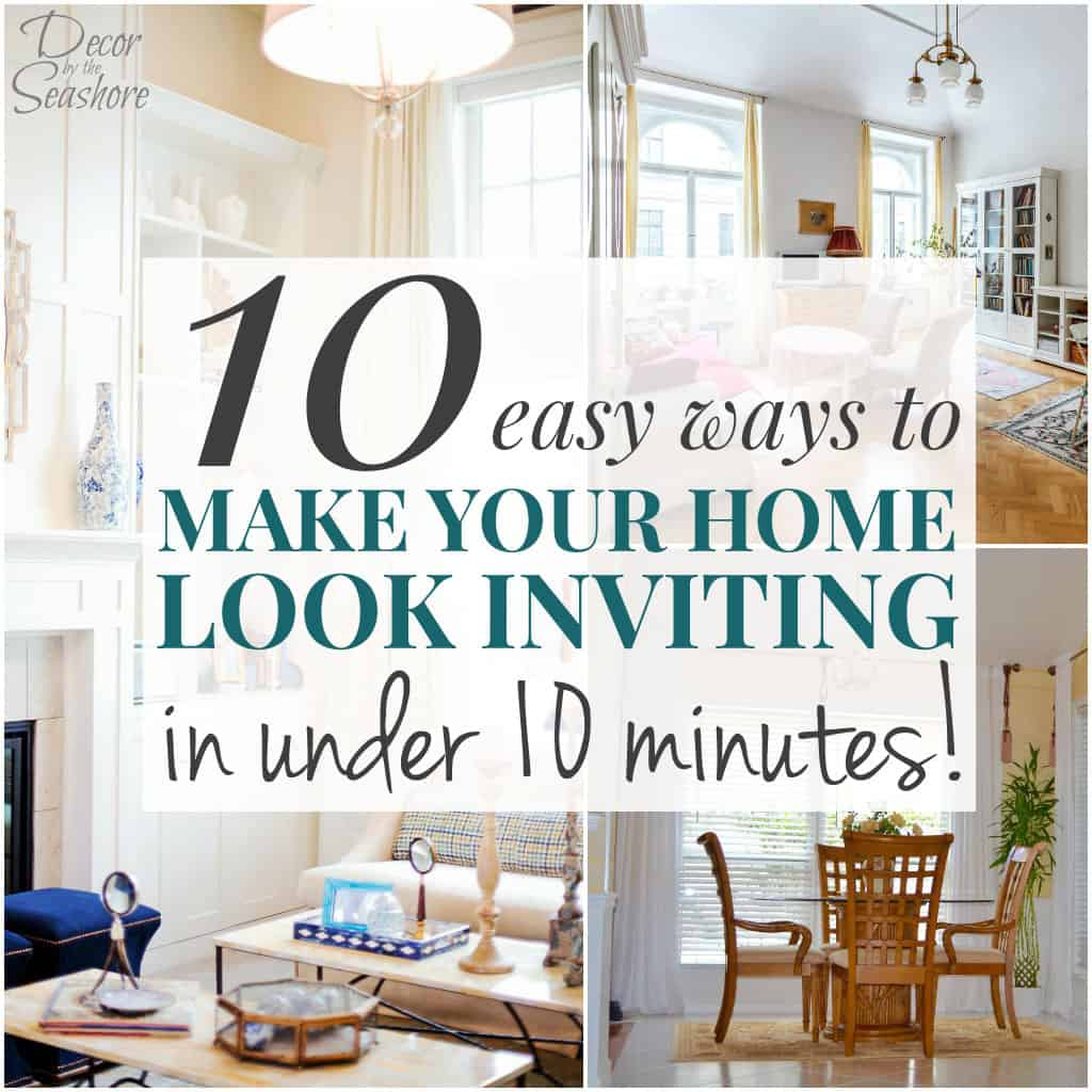10 Easy Ways To Make Your Home Look Inviting In Under 10 Minutes   Decor By  The Seashore