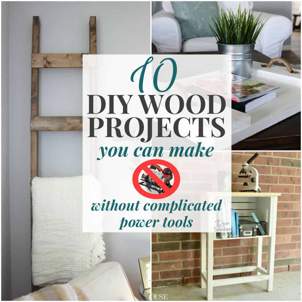 10 DIY Wood Projects You Can Make without Power Tools