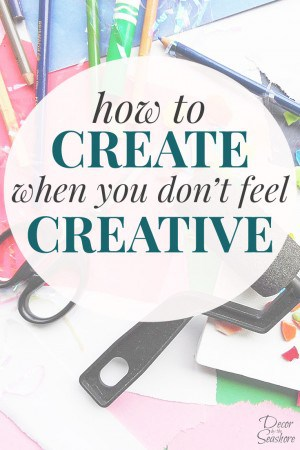 I feel like I've just hit a creative roadblock lately, but these tips have definitely given me a creative jump start! Just what I needed to get to work on my DIY projects and create even when I'm not feeling creative! | decorbytheseashore.com