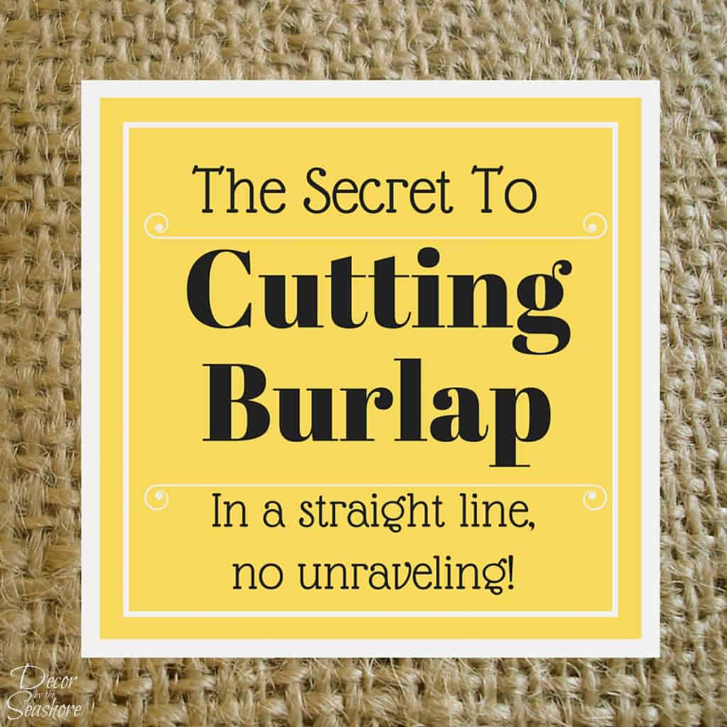 Do you know how to cut burlap the right way? This little trick makes it so much easier to craft with burlap! | decorbytheseashore.com