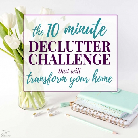 The 10 Minute Declutter Challenge that will Transform Your Home