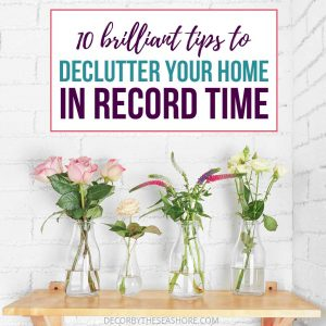 10 Brilliant Decluttering Tips to Declutter Your Home in Record Time